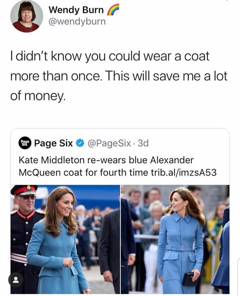 Product - Wendy Burn @wendyburn I didn't know you could wear a coat more than once. This will save me a lot of money. Page Six @PageSix 3d Page SiX Kate Middleton re-wears blue Alexander McQueen coat for fourth time trib.al/imzsA53