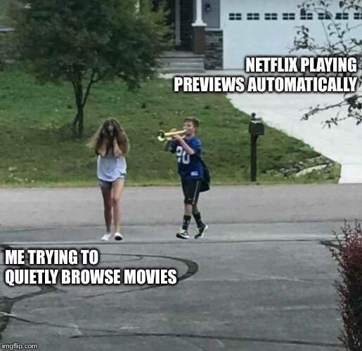 Running - NETFLIX PLAYING PREVIEWS AUTOMATICALLY ME TRYING TO QUIETLY BROWSE MOVIES imgflip.com