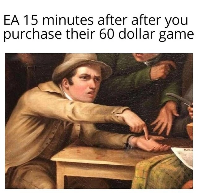 Text - EA 15 minutes after after you purchase their 60 dollar game SA