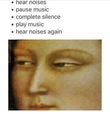 Face - hear noises pause music complete silence play music hear noises again