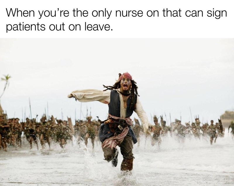 Adaptation - When you're the only nurse on that can sign patients out on leave.