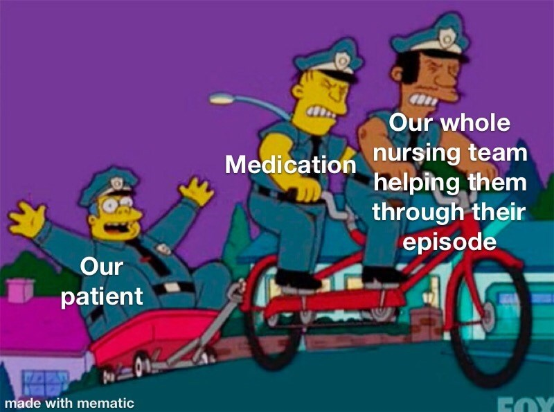 Cartoon - Our whole nursing team helping them through their episode Medication Our patient made with mematic
