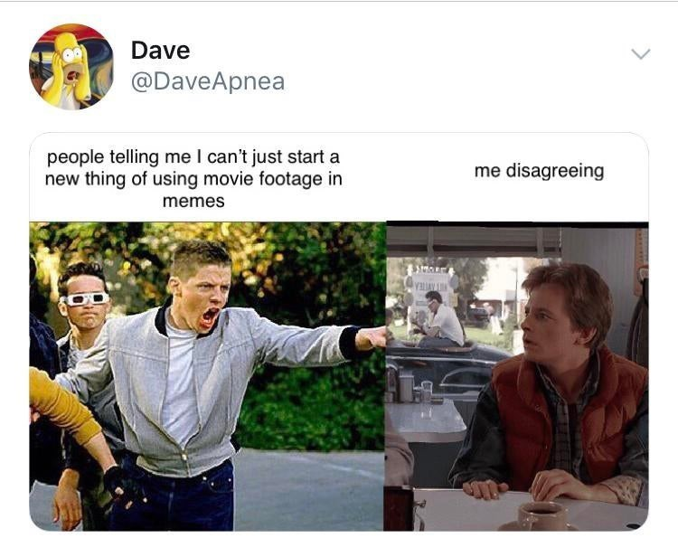 Font - Dave @DaveApnea people telling me I can't just start a new thing of using movie footage in me disagreeing memes