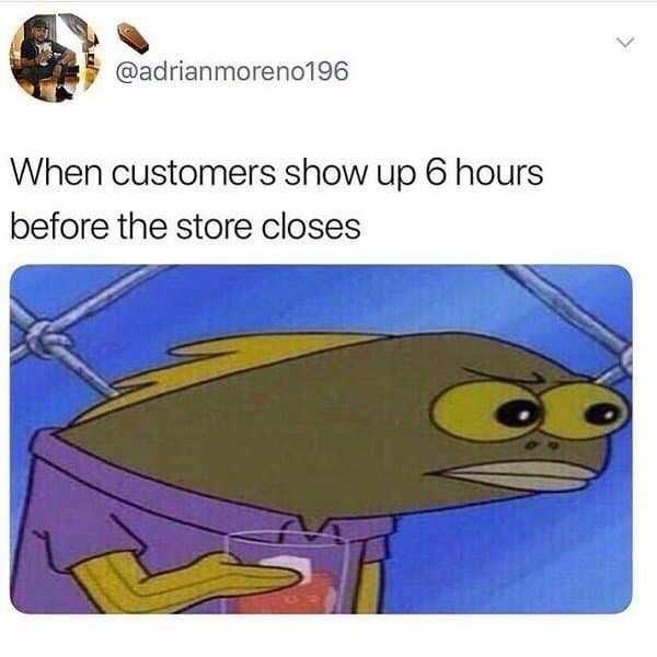 Cartoon - @adrianmoreno196 When customers show up 6 hours before the store closes