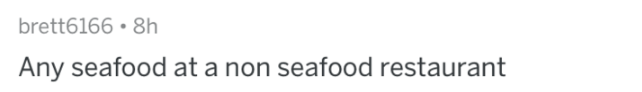 Text - brett6166 8h Any seafood at a non seafood restaurant