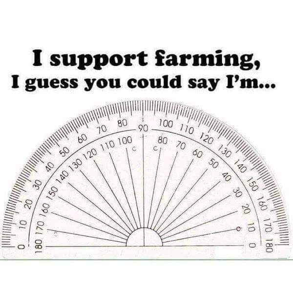 "Funny meme that reads, ""I support farming, I guess you could say I'm..."" above an image of a protractor"