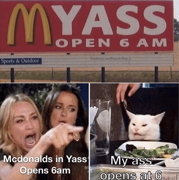 Facial expression - MYASS OPEN 6 AM Samon without the t Sports&Outdoor Mcdonalds in Yass Opens 6am Му ass opens at 6