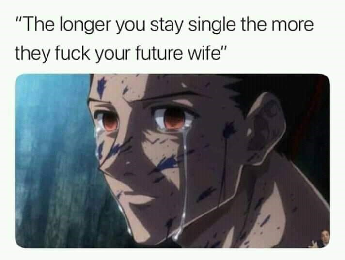 """Anime - """"The longer you stay single the more they fuck your future wife"""""""