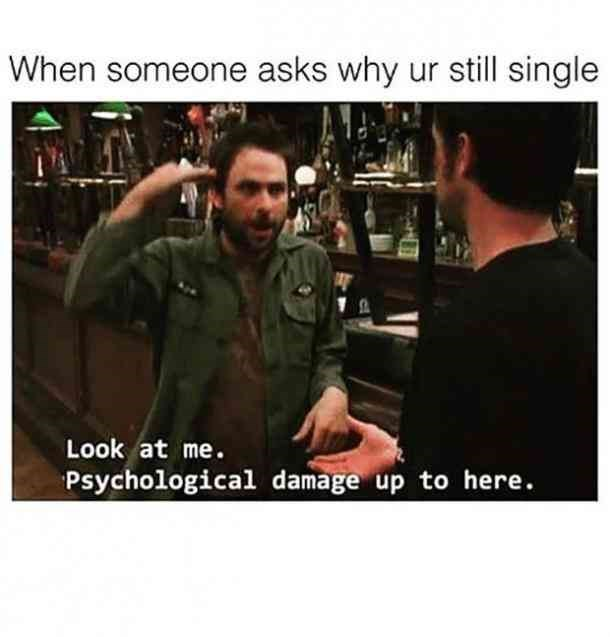 Photo caption - When someone asks why ur still single Look at me. Psychological damage up to here.