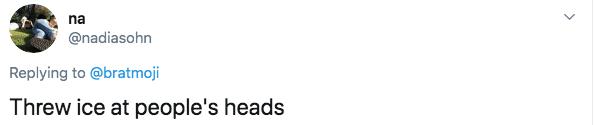 Text - na @nadiasohn Replying to @bratmoji Threw ice at people's heads