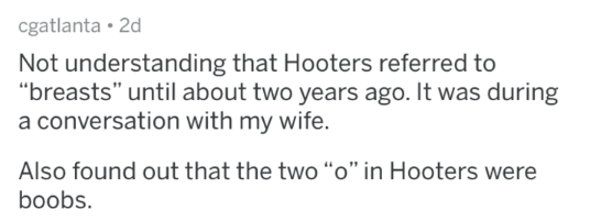 """Text - cgatlanta 2d Not understanding that Hooters referred to """"breasts"""" until about two years ago. It was during a conversation with my wife. Also found out that the two """"o"""" in Hooters were boobs."""