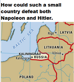 Text - How could such a small country defeat both Napoleon and Hitler. Riga LATVIA BALTIC SE A LITHUANIA KALININGRAD Kaliningrad RUSSIA Vilnius POLAND