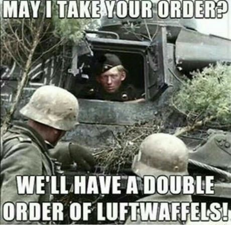 Military - MAY I TAKE YOUR ORDER? WE'LL HAVE A DOUBLE ORDER OF LUFTWAFFELS!