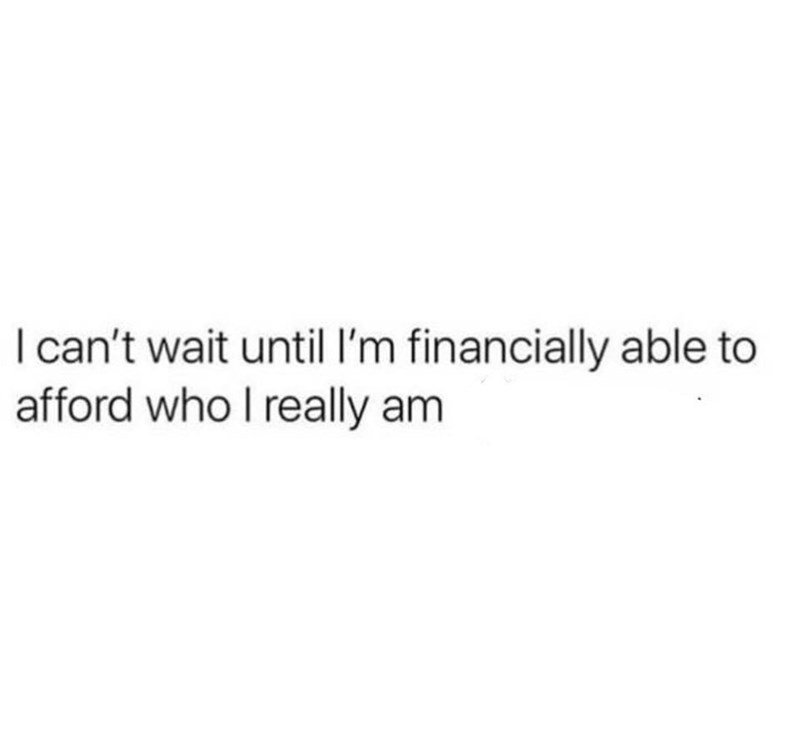 Text - I can't wait until I'm financially able to afford who I really am