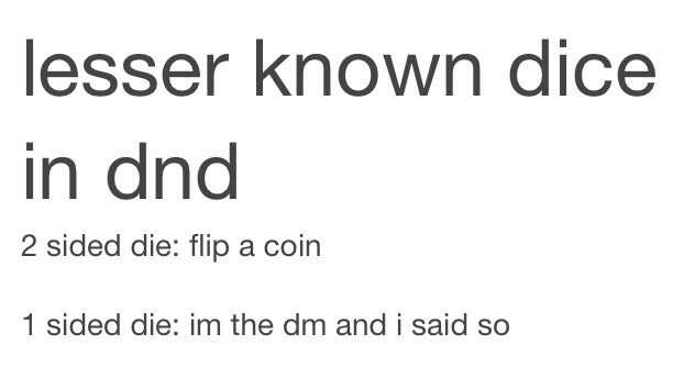Text - lesser known dice in dnd 2 sided die: flipa coin 1 sided die: im the dm and i said so