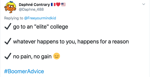 """Text - Daphné Contrary @Daphne_488 Replying to@Freeyourmindkid go to an """"elite"""" college whatever happens to you, happens for a reason no pain, no gain #BoomerAdvice"""