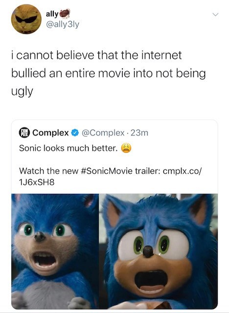 Text - ally @ally3ly i cannot believe that the internet bullied an entire movie into not being ugly Complex @Complex 23m Sonic looks much better Watch the new #SonicMovie trailer: cmplx.co/ 1J6XSH8