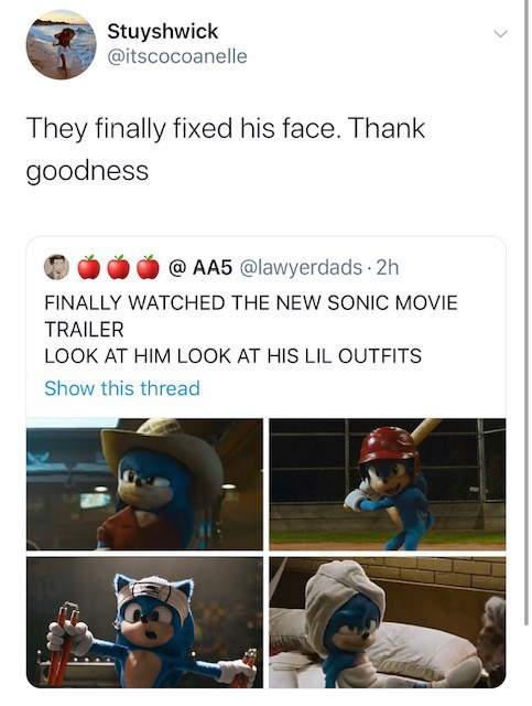 Text - Stuyshwick @itscocoanelle They finally fixed his face. Thank goodness @ AA5 @lawyerdads 2h FINALLY WATCHED THE NEW SONIC MOVIE TRAILER LOOK AT HIM LOOK AT HIS LIL OUTFITS Show this thread