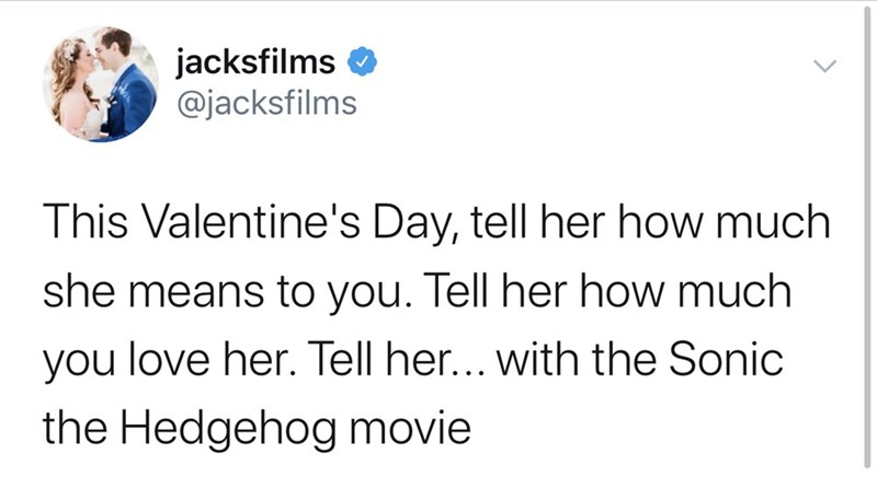 Text - jacksfilms @jacksfilms This Valentine's Day, tell her how much she means to you. Tell her how much you love her. Tell her... with the Sonic the Hedgehog movie