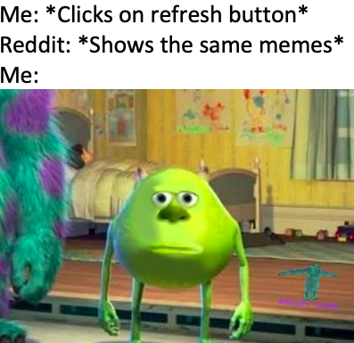 Cartoon - Me: *Clicks on refresh button* Reddit: *Shows the same memes* Мe: