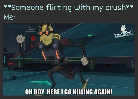 Cartoon - *Someone flirting with my crush** Me: RIcknMeme OH BOY, HERE I GO KILLING AGAIN!