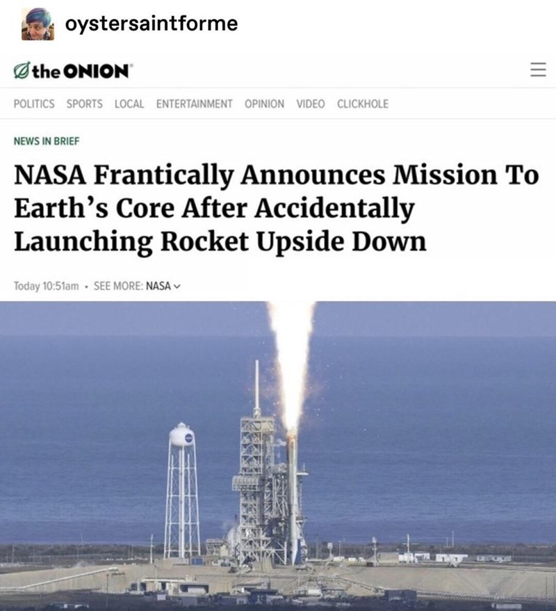 Water - oystersaintforme the ONION POLITICS SPORTS LOCAL ENTERTAINMENT OPINION VIDEO CLICKHOLE NEWS IN BRIEF NASA Frantically Announces Mission To Earth's Core After Accidentally Launching Rocket Upside Down Today 10:51am SEE MORE: NASA