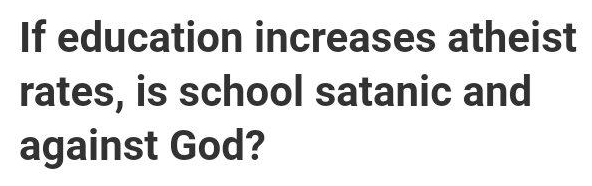 Text - If education increases atheist rates, is school satanic and against God?