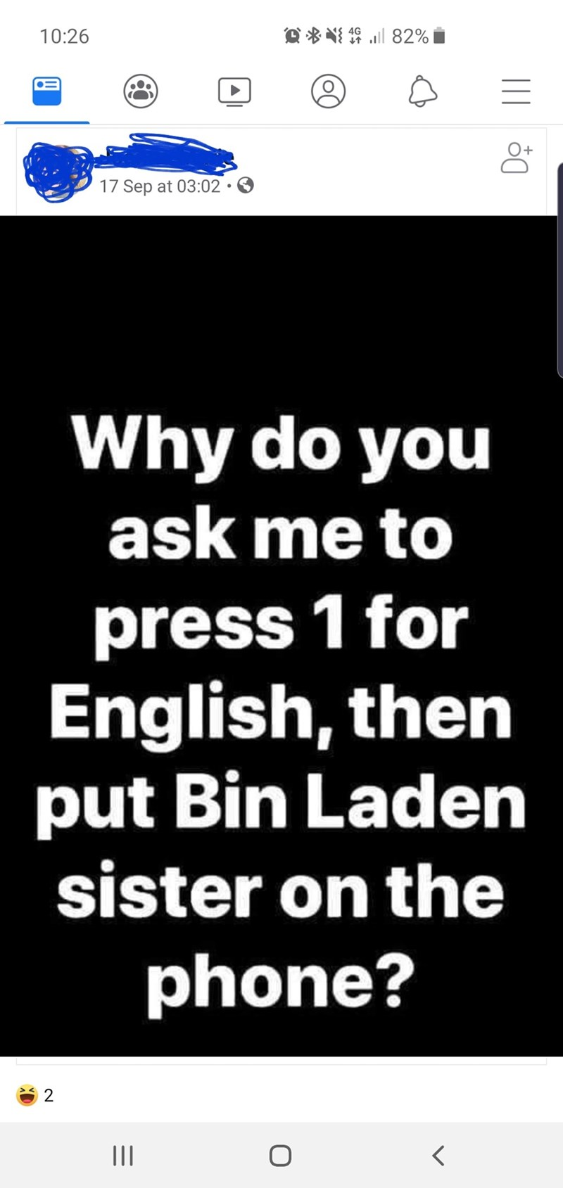 Text - Text - *然坊三 82% 4G 10:26 17 Sep at 03:02. Why do you ask me to press 1 for English, then put Bin Laden sister on the phone? 2 II