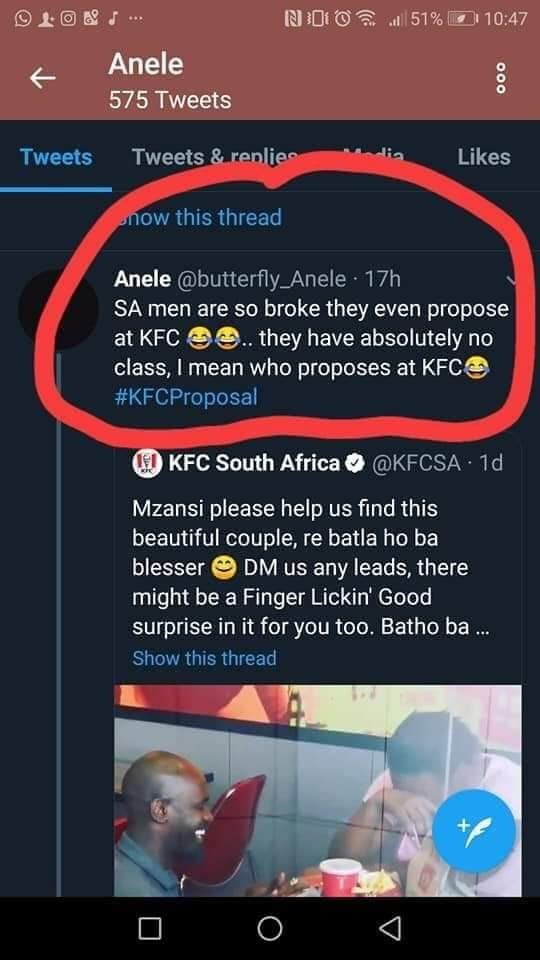 Text - N0O 51 % 10:47 Anele 575 Tweets Tweets &replie Likes Tweets now this thread Anele @butterfly_Anele 17h SA men are so broke they even propose they have absolutely no at KFC class, I mean who proposes at KFC #KFCProposal KFC South Africa @KFCSA 1d Mzansi please help us find this beautiful couple, re batla ho ba blesser DM us any leads, there might be a Finger Lickin' Good surprise in it for you too. Batho ba.. Show this thread +