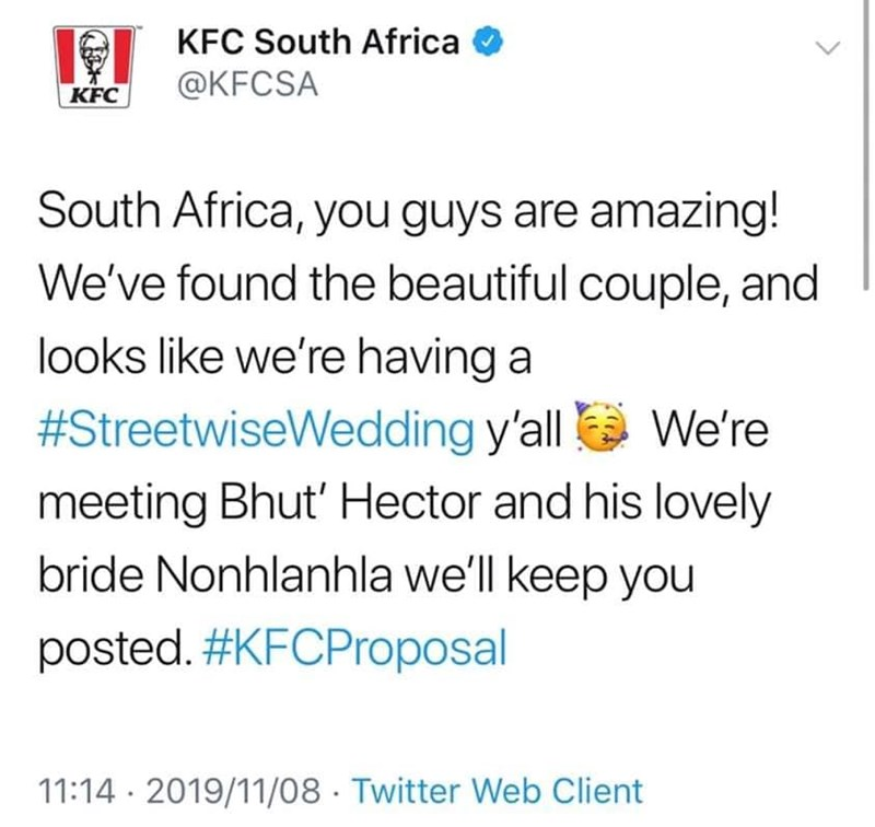 Text - KFC South Africa @KFCSA KFC South Africa, you guys are amazing! We've found the beautiful couple, and looks like we're having a #StreetwiseWed ding y'all We're meeting Bhut' Hector and his lovely bride Nonhlanhla we'll keep you posted. #KFCProposal 11:14 2019/11/08 Twitter Web Client