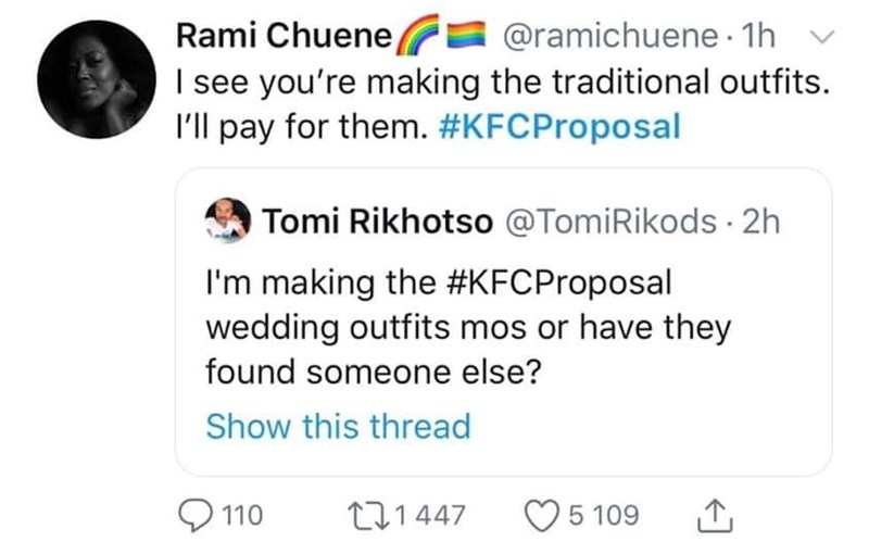 Text - Rami Chuene I see you're making the traditional outfits. I'll pay for them. #KFCProposal @ramichuene 1h Tomi Rikhotso @TomiRikods 2h I'm making the #KFCProposal wedding outfits mos or have they found someone else? Show this thread 110 t1447 5 109