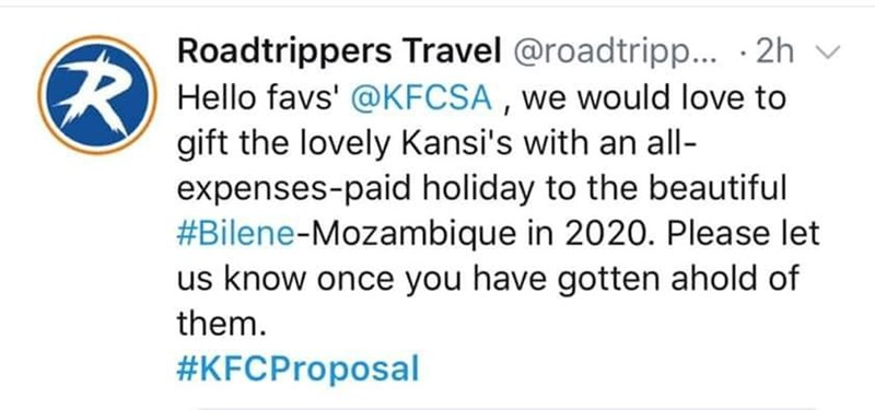 Text - Roadtrippers Travel @roadtripp... .2h Hello favs' @KFCSA, we would love to gift the lovely Kansi's with an all expenses-paid holiday to the beautiful #Bilene-Mozambique in 2020. Please let us know once you have gotten ahold of them. #KFCProposal