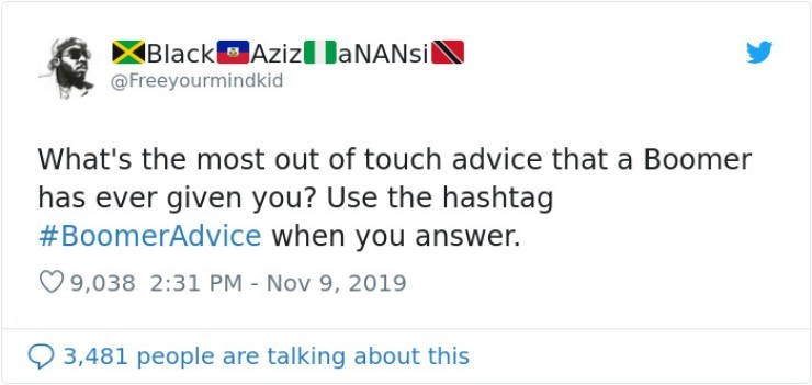 Text - BlackAziz laNANsil @Freeyourmindkid What's the most out of touch advice that a Boomer has ever given you? Use the hashtag #BoomerAdvice when you answer. 9,038 2:31 PM - Nov 9, 2019 3,481 people are talking about this