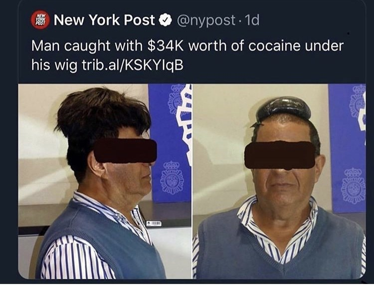 Headgear - New York Post @nypost 1d NEW YORK POST Man caught with $34K worth of cocaine under his wig trib.al/KSKYIQB