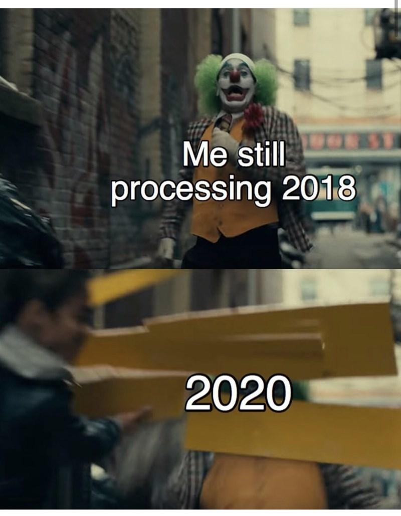 Photo caption - Me still processing 2018 2020