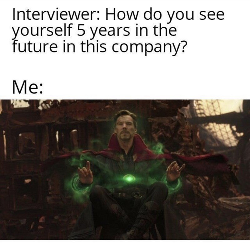 Fictional character - Interviewer: How do you see yourself 5 years in the future in this company? Me: