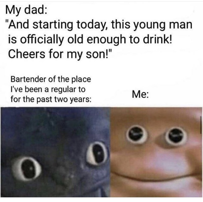 """Text - My dad: """"And starting today, this young man is officially old enough to drink! Cheers for my son!"""" Bartender of the place I've been a regular to for the past two years: Me:"""