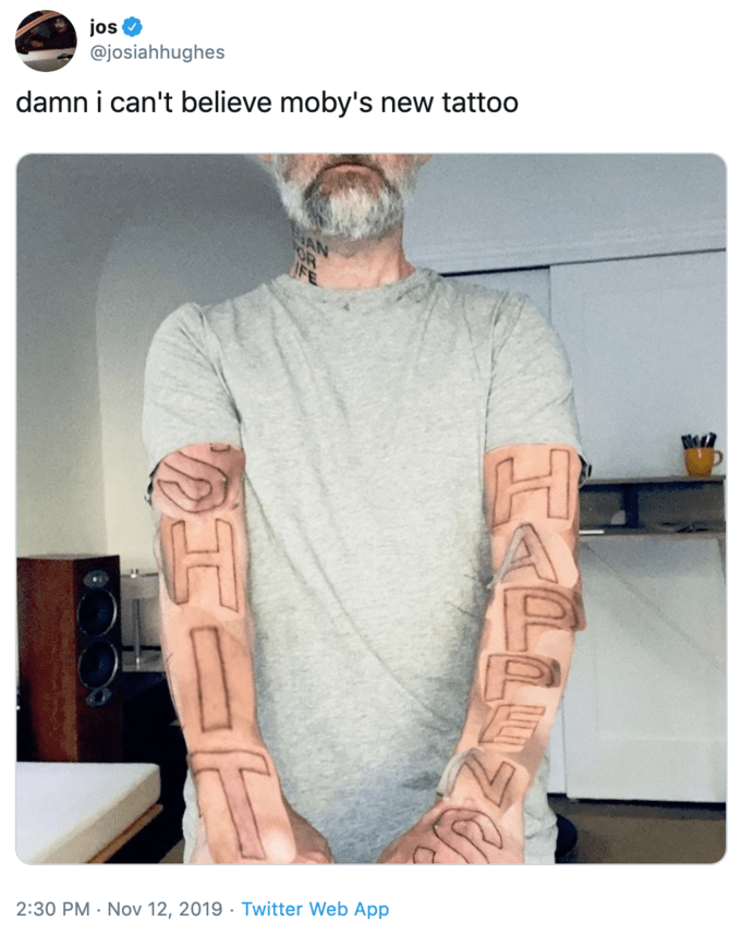 Shoulder - jos @josiahhughes damn i can't believe moby's new tattoo AN OR IFE 2:30 PM Nov 12, 2019 Twitter Web App