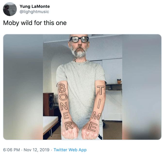 Skin - Yung LaMonte @lighghtmusic Moby wild for this one Т 6:06 PM Nov 12, 2019 Twitter Web App BONER