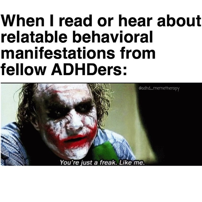 Facial expression - When I read or hear about relatable behavioral manifestations from fellow ADHDers: adhd memetherapy You're just a freak. Like me