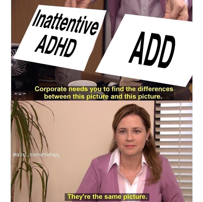 Font - Inattentive ADHD ADD Corporate needs you to find the differences between this picture and this picture. @adhd memetherapy They're the same picture.