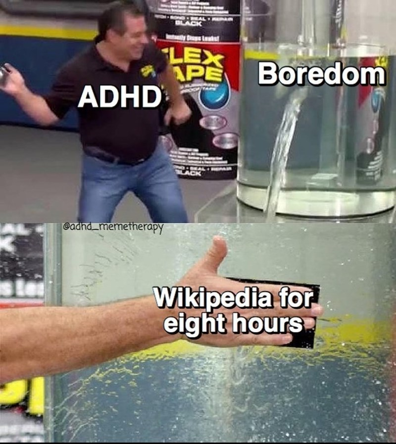 Water - EAL OLACK LEX APE ADHD Boredom EAL A LACK @adhd memetherapy Wikipedia for eight hours