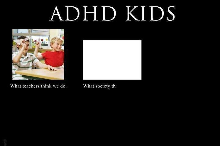Text - ADHD KIDS What teachers think we do. What society th