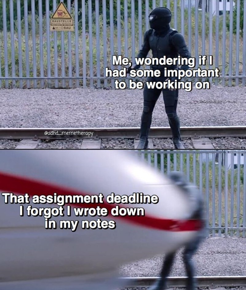 Font - BAUSTELLE M OBAU Me, wondering if had some important to be working on Gadhd memetherapy That assignment deadline I forgot I wrote down in my notes