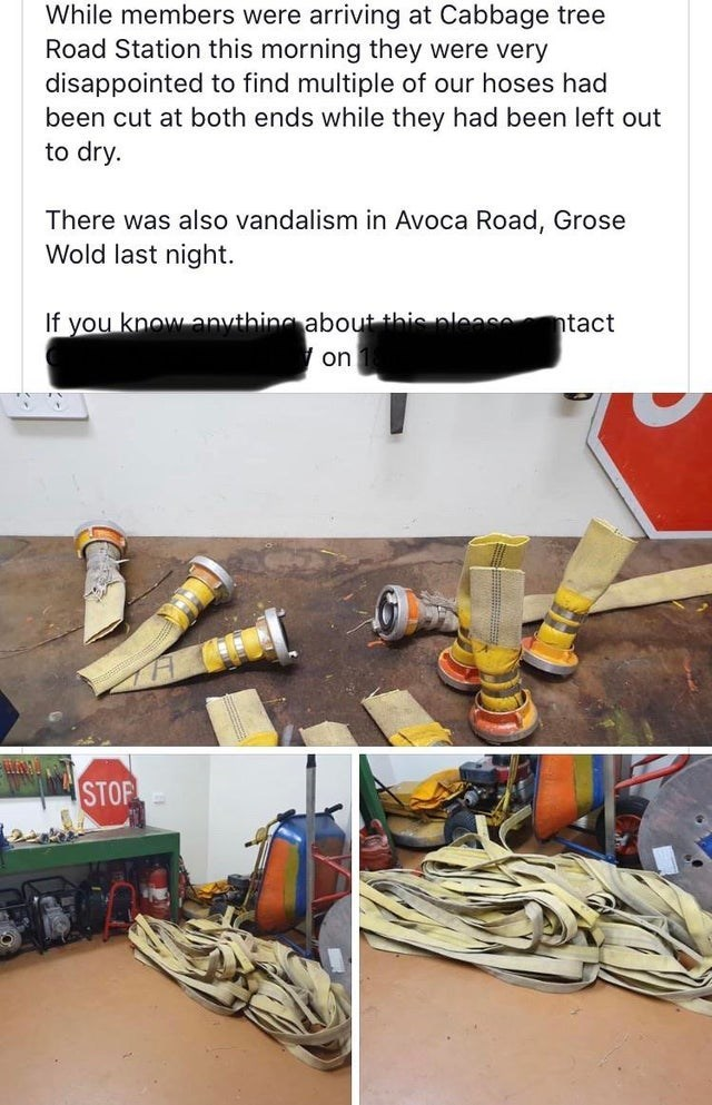 While members were arriving at Cabbage tree Road Station this morning they were very disappointed to find multiple of our hoses had been cut at both ends while they had been left out to dry. There was also vandalism in Avoca Road, Grose Wold last night If you know anuthing about this please ntact on STOP