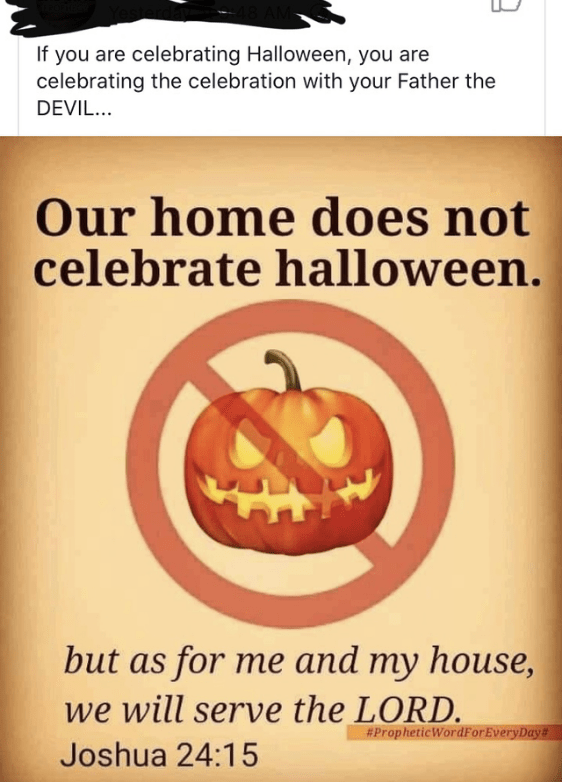 Text - If you are celebrating Halloween, you are celebrating the celebration with your Father the DEVIL.. Our home does not celebrate halloween. but as for me and my house, we will serve the LORD. #PropheticWordFor EveryDay# Joshua 24:15