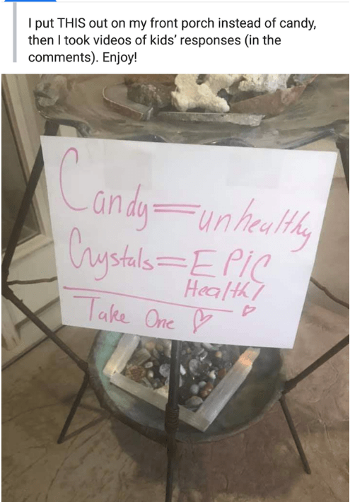 Text - I put THIS out on my front porch instead of candy, then I took videos of kids' responses (in the comments). Enjoy! unhealthy Chystals=EPIC HeaHh Take One