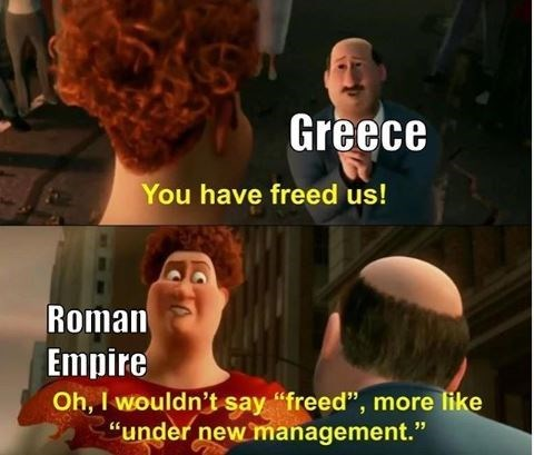 "Photo caption - Greece You have freed us! Roman Empire Oh, I wouldn't say ""freed"", more like ""under new nmanagement."""