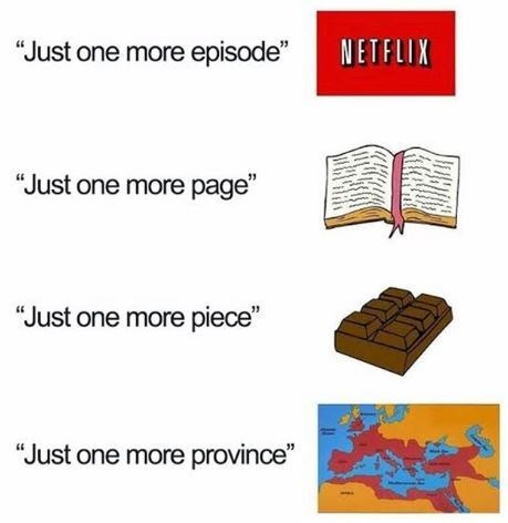 "Text - NETFLIX ""Just one more episode"" ""Just one more page"" ""Just one more piece"" ""Just one more province"""