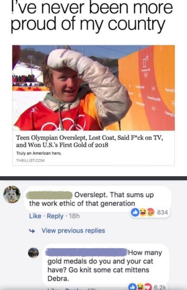 """Text - I've never been more proud of my country Teen Olympian Overslept, Lost Coat, Said F""""ck on TV, and Won U.S.'s First Gold of 2018 Truly an American hero. THRILLIST.COM Overslept. That sums up the work ethic of that generation 834 Like Reply 18h View previous replies How many gold medals do you and your cat have? Go knit some cat mittens Debra 6.2k"""